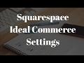 8. Squarespace Tutorials - Commerce Settings