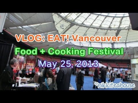 VLOG ~ EAT! Vancouver Food + Cooking Festival!