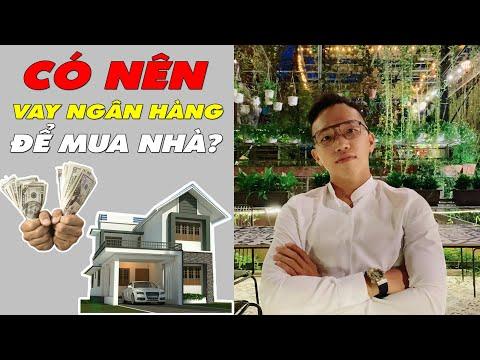 CÓ NÊN VAY NGÂN HÀNG ĐỂ MUA NHÀ? Chia sẻ quan điểm và thủ tục vay ngân hàng để mua nhà/đất