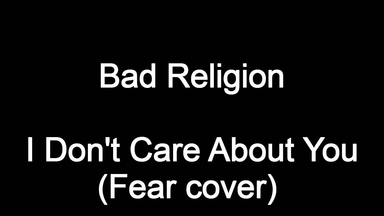 Bad Religion I Dont Care About You Fear Cover Youtube