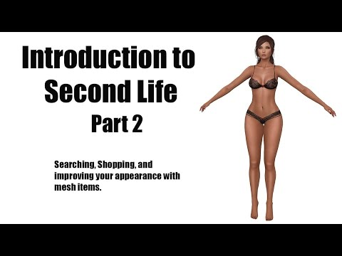 Intro to Second Life Part 2 - Searching, Shopping & Improving your Appearance with Mesh