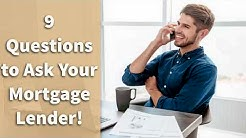 9 Questions to Ask Your Mortgage Lender!