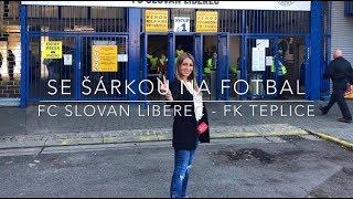 SE ŠÁRKOU NA FOTBAL: FC Slovan Liberec - FK Teplice