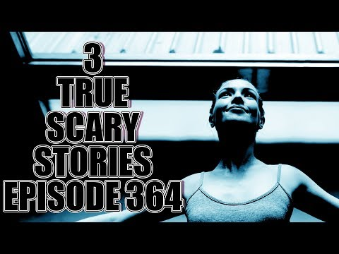 3 TRUE SCARY STORIES EPISODE 364
