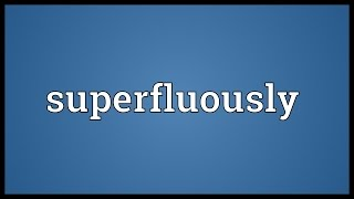 Superfluously Meaning
