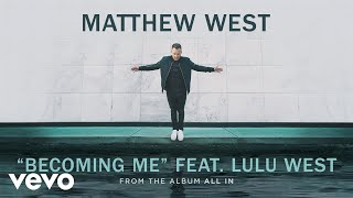Matthew West - Becoming Me (Audio) ft. Lulu West