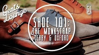 Shoe 101: The Monkstrap, Derby, and Oxford(Details, and what you want to know down here↓↓↓ Hello Gents. Today is the first video of Shoe 101. We are breaking down the Monkstrap, Derby, and Oxford., 2014-05-09T11:39:17.000Z)