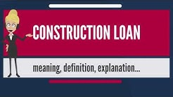 What is CONSTRUCTION LOAN? What does CONSTRUCTION LOAN mean? CONSTRUCTION LOAN meaning