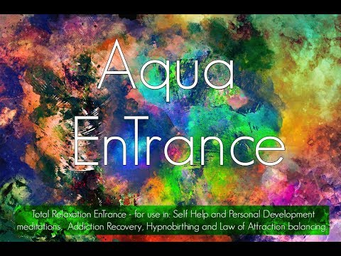 Aqua EnTrance Meditation - A Guided Relaxation. (30' Self Hypnosis for personal development)