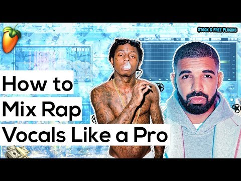 How To Mix Rap Vocals In Fl Studio (Like DRAKE and LiL WAYNE) (STOCK + FREE PLUGINS) 🔥