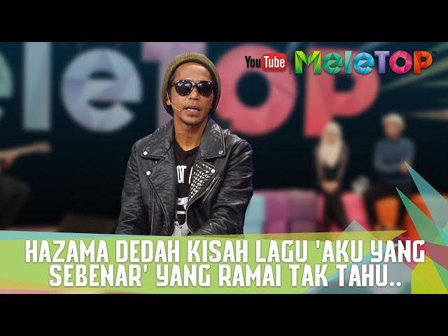 Hazama Dedah Kisah Lagu Aku Yang Sebenar Yang Ramai Tak Tahu.. - MeleTOP
