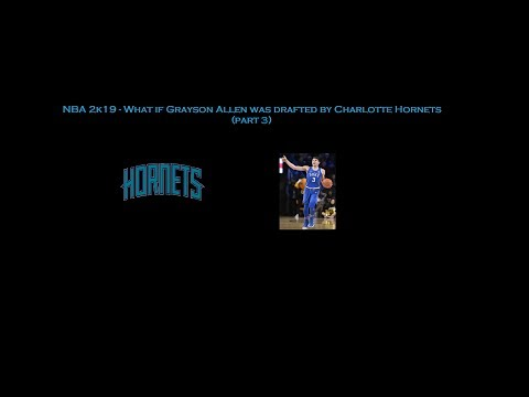 NBA 2k19 - What if Grayson Allen was drafted by Charlotte Hornets (part 3)