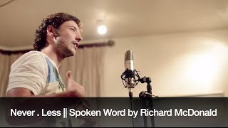 Never . Less || Spoken Word by Richard McDonald