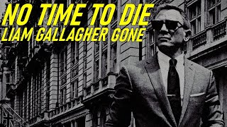 LIAM GALLAGHER - GONE (JAMES BOND: NO TIME TO DIE)