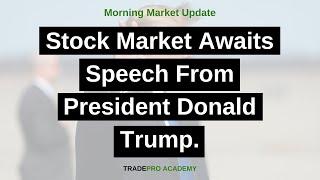 Stock Market Awaits Speech From President Donald Trump