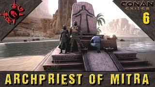 Conan Exiles ARCHPRIEST OF MITRA! Ep 6