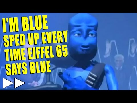 Blue by Eiffel 65 but it gets faster whenever they say Blue