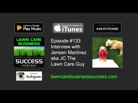 Episode #133 Interview with Jensen Martinez aka JC The Lawn Care Guy (Podcast audio)