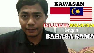 Kawasan INDONESIA dan MALAYSIA Yang Berbahasa Sama
