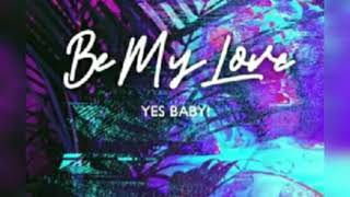Yes Baby! - Be My Love