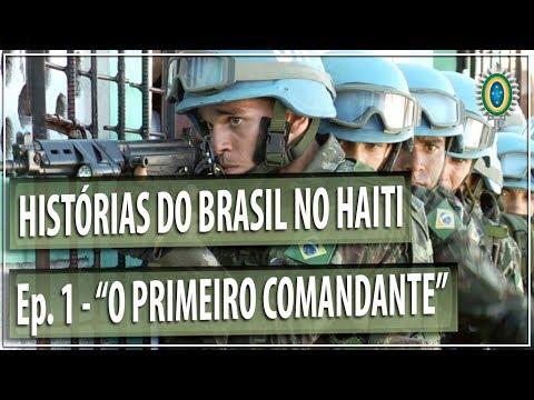 """Histórias do Brasil no Haiti - Episódio 1 - """"O Primeiro Comandante"""""""