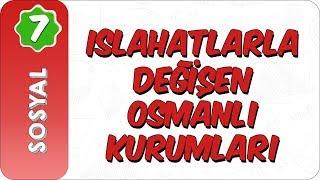 7. Sınıf Sosyal Bilgiler  Islahatlarla Değişen Osmanlı Kurumları
