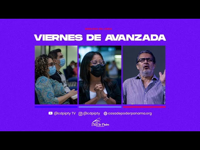Viernes de Avanzada #153 | Apóstol Rigoberto Bernal | Casa de Poder Panamá