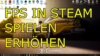 Tutorial - In Steam Spielen die FPS erhöhen [German/Deutsch]