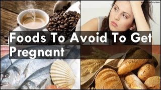 Foods To Avoid To Get Pregnant