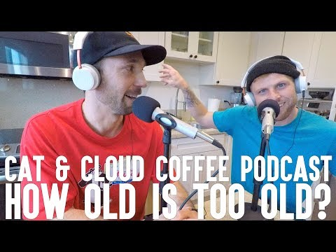 Cat & cloud Coffee Podcast: How Old Is Too Old?