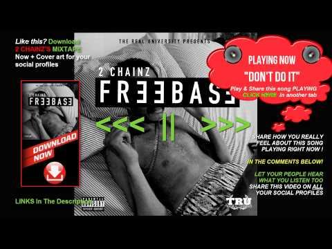 2 Chainz Dont Do It Freebase EP 1080p
