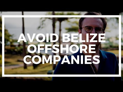 Why I Would AVOID Belize Offshore Companies