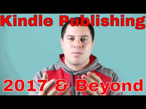 Kindle Publishing : 5 Keys To Making Money With Kindle Publishing In 2017 And Beyond