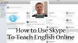 Using Skype to Teach English Online: Screen Sharing, Instant Messaging, and Group Video Calls