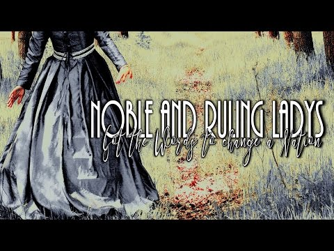 Noble & Ruling Ladies | Got The Words To Change A Nation