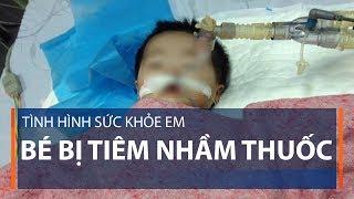 Tình hình sức khỏe em bé bị tiêm nhầm thuốc | VTC1
