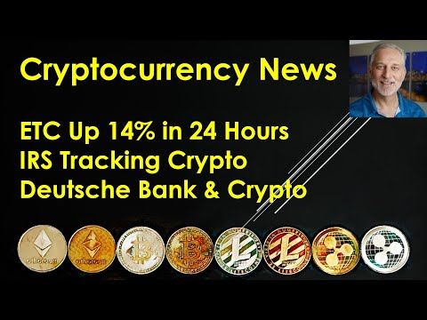 Cryptocurrency News – ETC Up 14% in 24 Hours; IRS Tracking Crypto; Deutsche Bank & Crypto;
