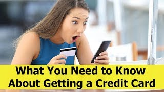 What You Need to Know  About Getting a Credit Card