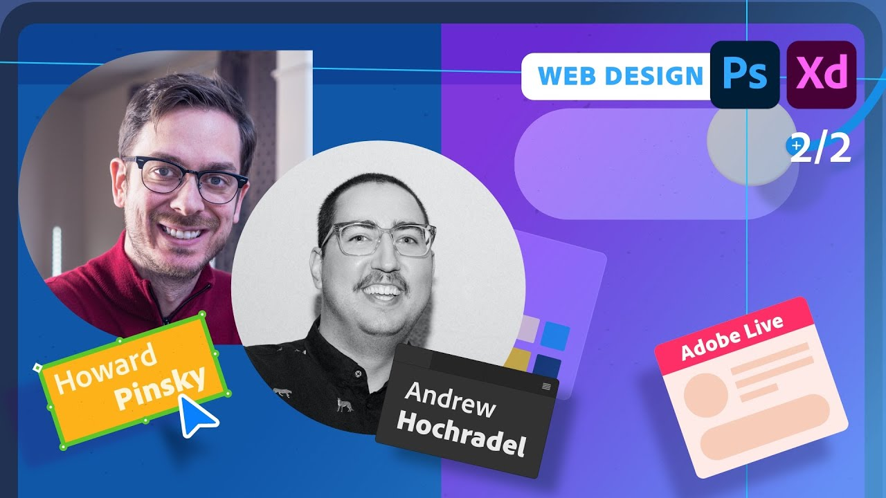 Designing for Web in Photoshop & XD with Andrew Hochradel & Howard Pinsky - 2 of 2