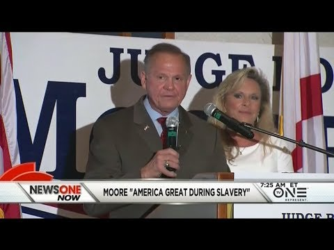 WTH?! Roy Moore Believes The Last Time America Was Great Was During Slavery?