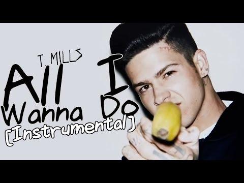 T. Mills - All I Wanna Do [Instrumental]
