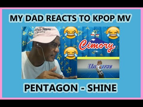MY DAD REACTS TO PENTAGON (펜타곤) - Shine (빛나리) MV [Eng-Sub]
