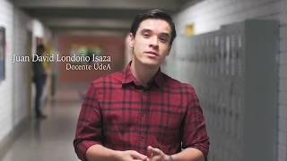 UdeA - ¿Qué significa para usted, ser profesor de la UdeA? Juan David Londoño Isaza