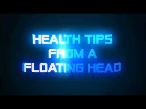 HEALTH TIPS FROM A FLOATING HEAD