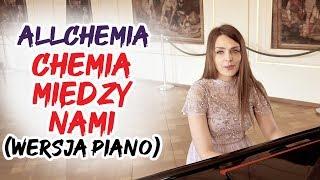 ALLCHEMIA - Chemia między nami (Wersja piano) 2019