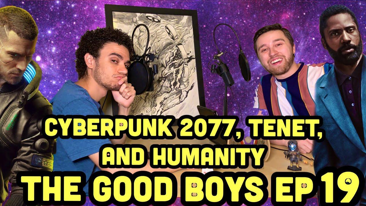 Humanity, Tenet, & Cyberpunk 2077 - The Good Boys #19