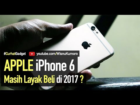 Apple iPhone 6: Masih Layak Beli di 2017? Pilih Baru / Refurbished / Second? #CurhatGadget