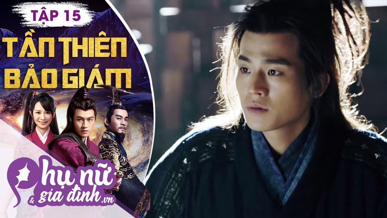 Tần Thiên Bảo Giám Tập 15 (Lồng Tiếng) - Đường Yên, Âu Hào | Phim Cổ Trang Xuyên Không 2019