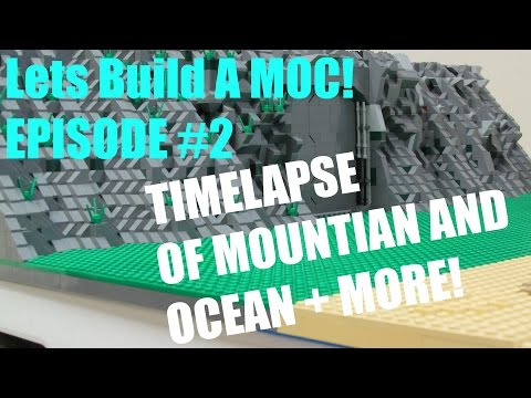 Lets Build A MOC: Episode #2 Timelapse of Mountian and Ocean + MORE!