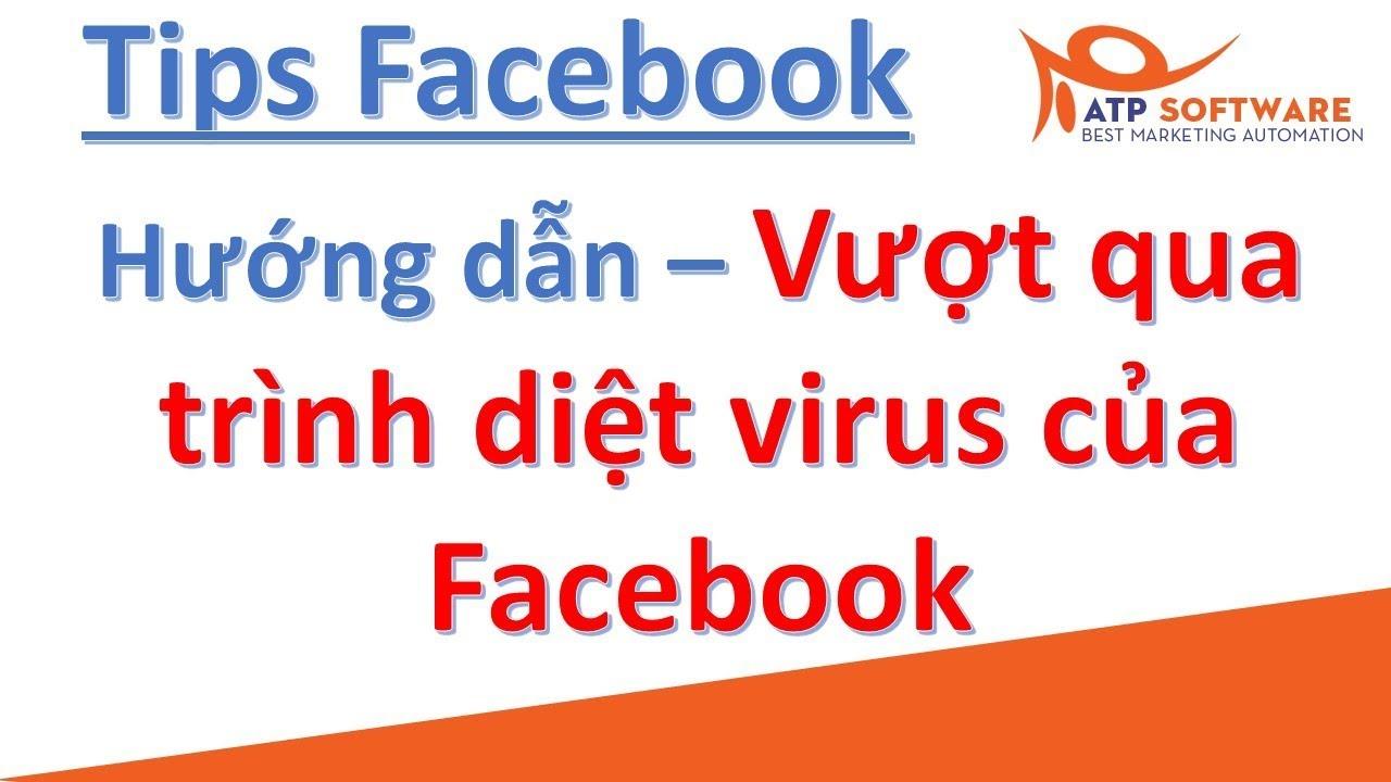 Hướng dẫn cách vượt qua trình diệt virus của Facebook
